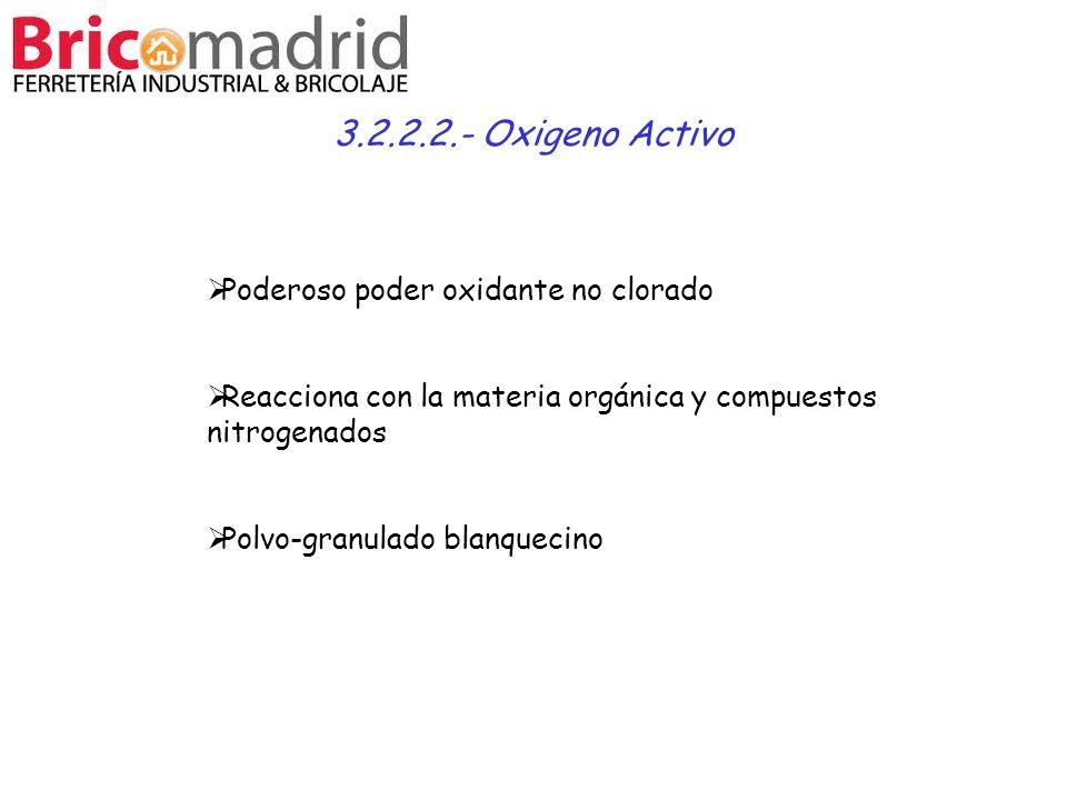 3.2.2.2.- Oxigeno Activo Poderoso poder oxidante no clorado