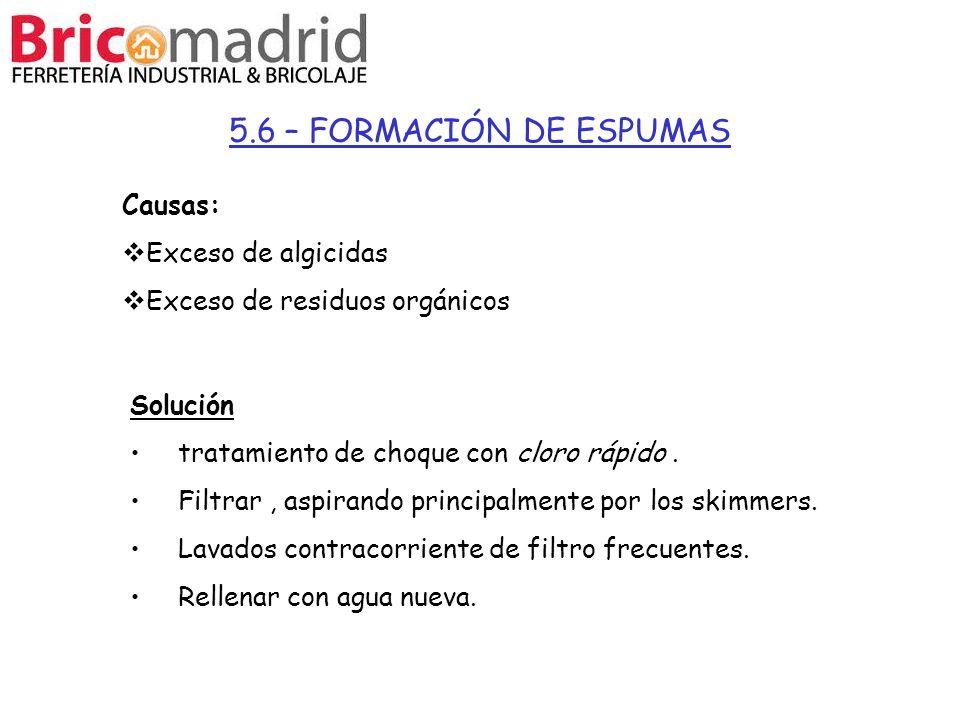5.6 – FORMACIÓN DE ESPUMAS Causas: Exceso de algicidas