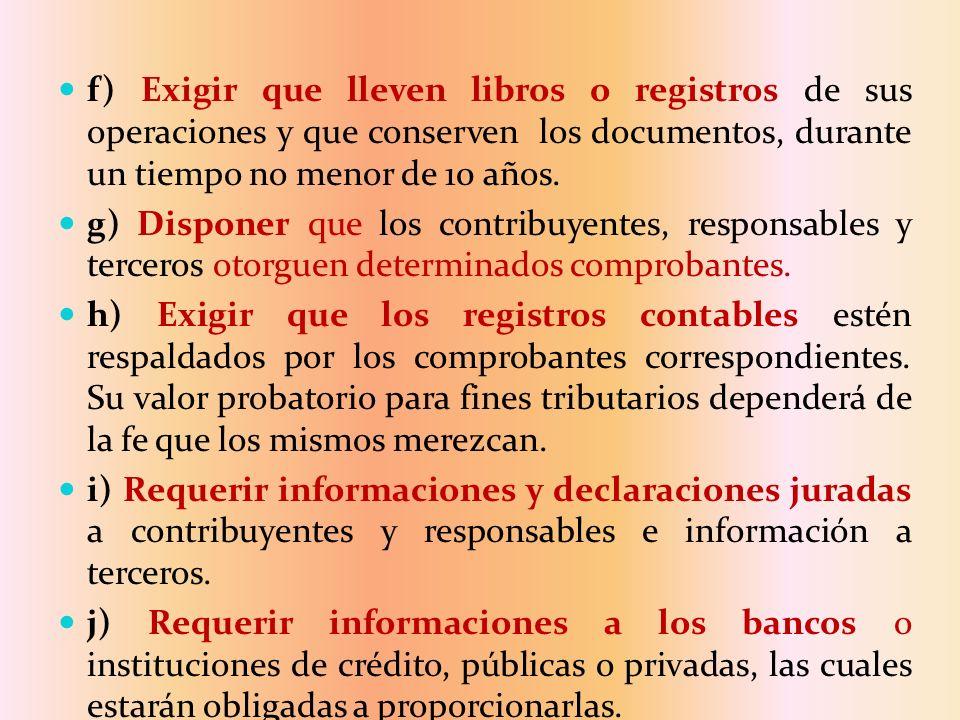 f) Exigir que lleven libros o registros de sus operaciones y que conserven los documentos, durante un tiempo no menor de 10 años.