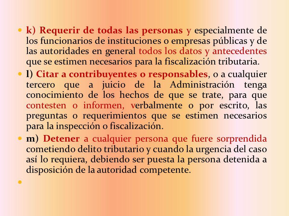 k) Requerir de todas las personas y especialmente de los funcionarios de instituciones o empresas públicas y de las autoridades en general todos los datos y antecedentes que se estimen necesarios para la fiscalización tributaria.