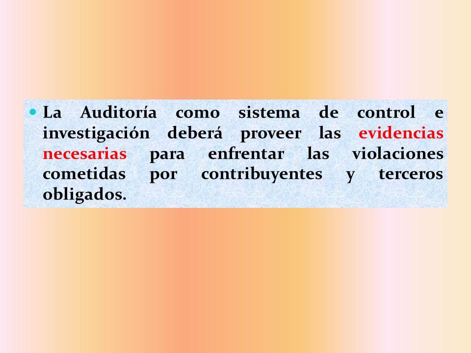 La Auditoría como sistema de control e investigación deberá proveer las evidencias necesarias para enfrentar las violaciones cometidas por contribuyentes y terceros obligados.