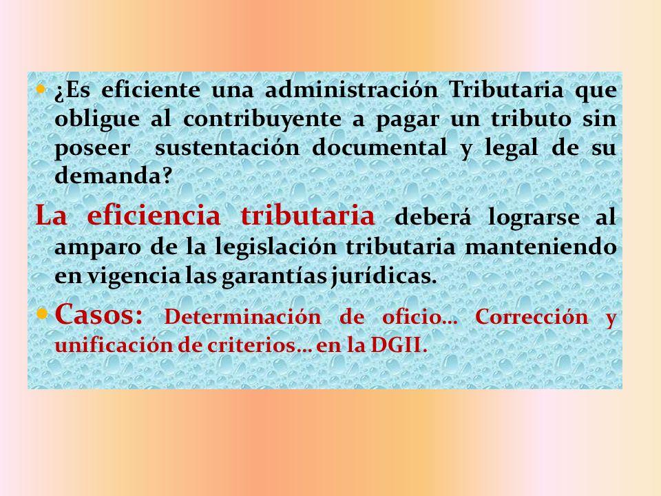 ¿Es eficiente una administración Tributaria que obligue al contribuyente a pagar un tributo sin poseer sustentación documental y legal de su demanda