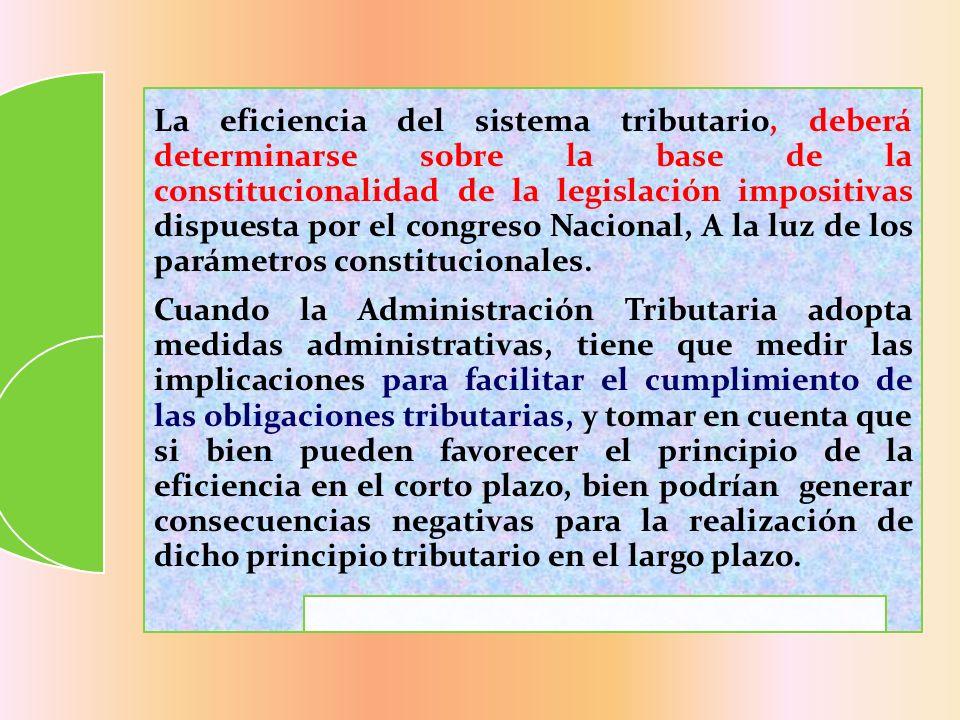 La eficiencia del sistema tributario, deberá determinarse sobre la base de la constitucionalidad de la legislación impositivas dispuesta por el congreso Nacional, A la luz de los parámetros constitucionales.