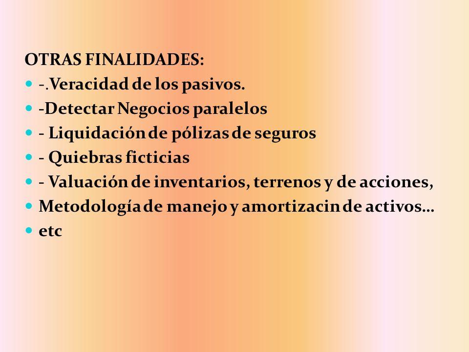 OTRAS FINALIDADES: -.Veracidad de los pasivos. -Detectar Negocios paralelos. - Liquidación de pólizas de seguros.