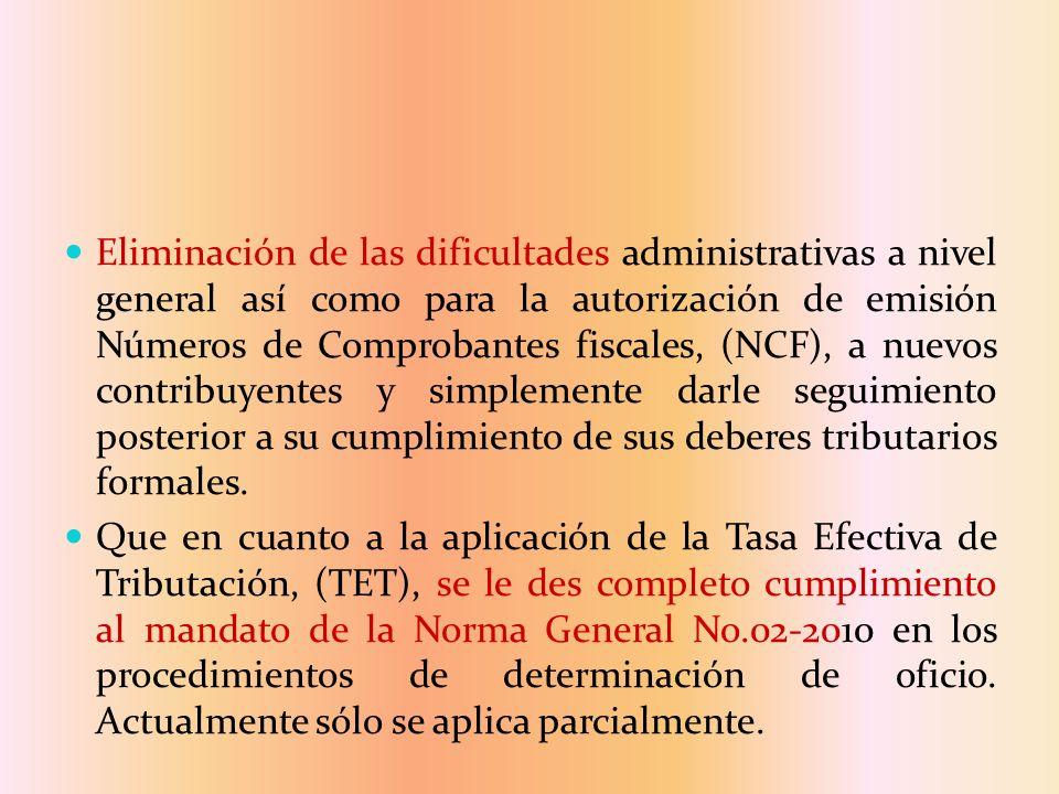 Eliminación de las dificultades administrativas a nivel general así como para la autorización de emisión Números de Comprobantes fiscales, (NCF), a nuevos contribuyentes y simplemente darle seguimiento posterior a su cumplimiento de sus deberes tributarios formales.