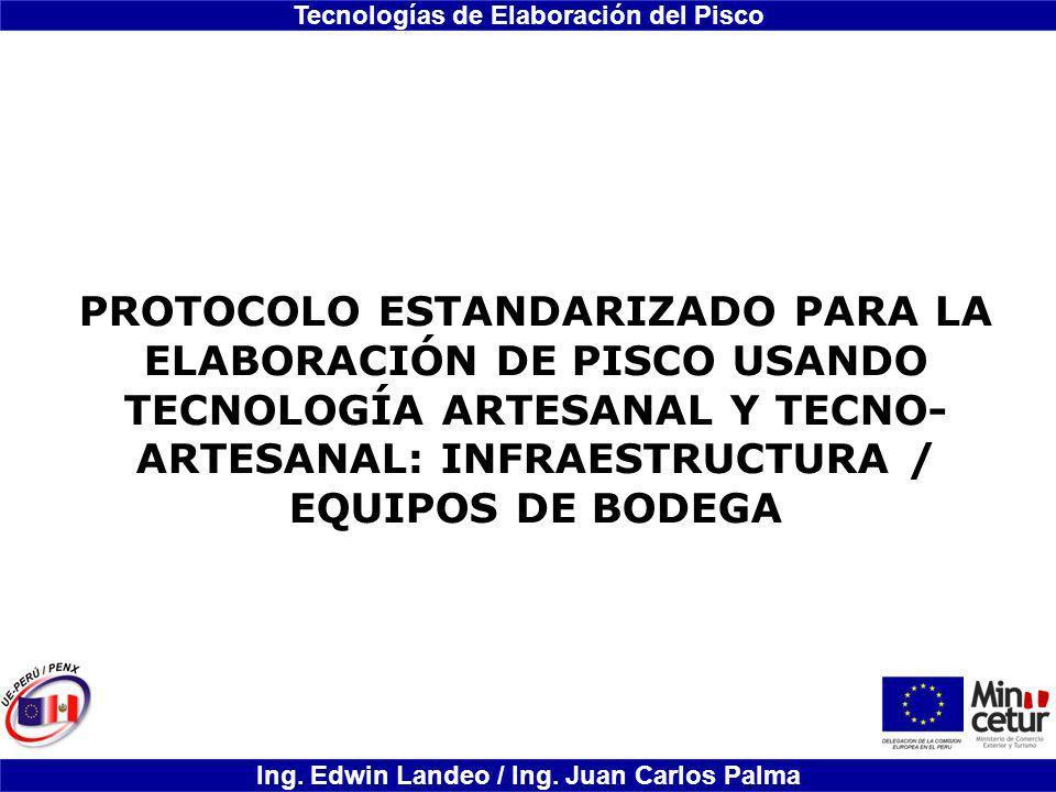 PROTOCOLO ESTANDARIZADO PARA LA ELABORACIÓN DE PISCO USANDO TECNOLOGÍA ARTESANAL Y TECNO-ARTESANAL: INFRAESTRUCTURA / EQUIPOS DE BODEGA
