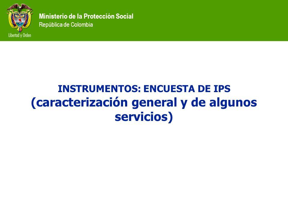 INSTRUMENTOS: ENCUESTA DE IPS (caracterización general y de algunos servicios)