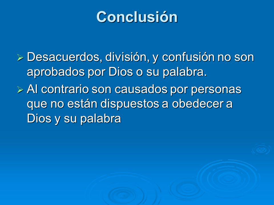 Conclusión Desacuerdos, división, y confusión no son aprobados por Dios o su palabra.