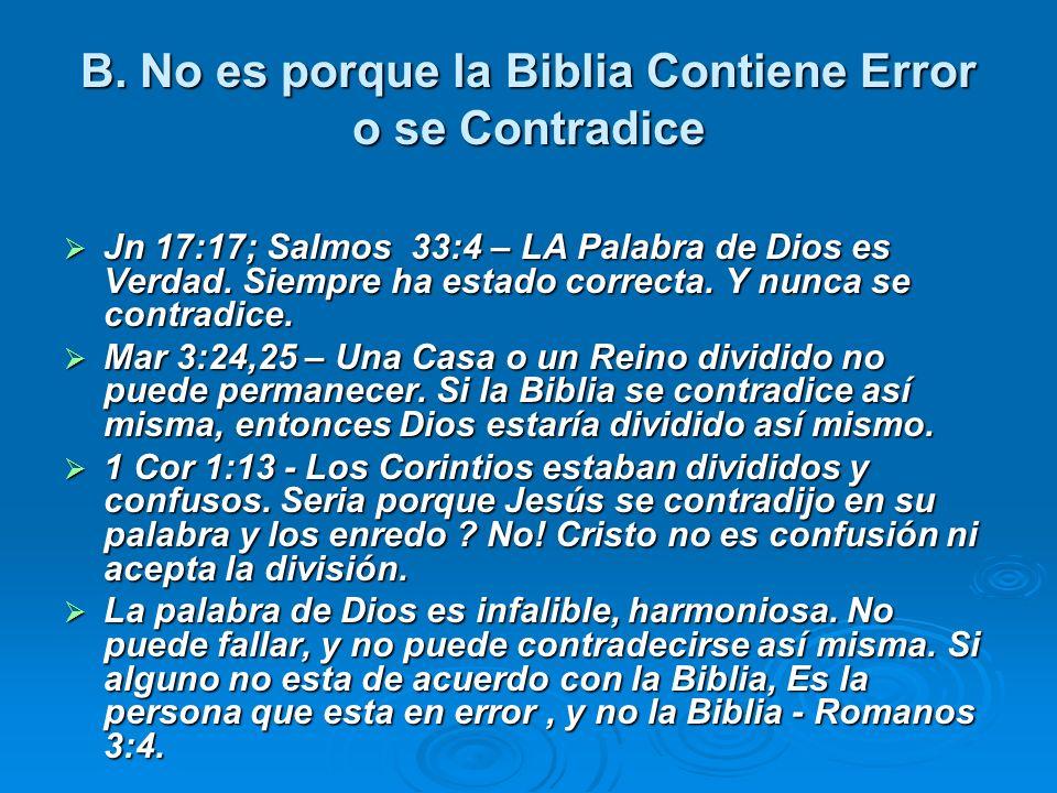 B. No es porque la Biblia Contiene Error o se Contradice