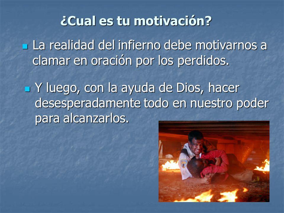 ¿Cual es tu motivación La realidad del infierno debe motivarnos a clamar en oración por los perdidos.