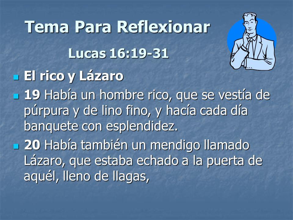 Tema Para Reflexionar Lucas 16:19-31 El rico y Lázaro
