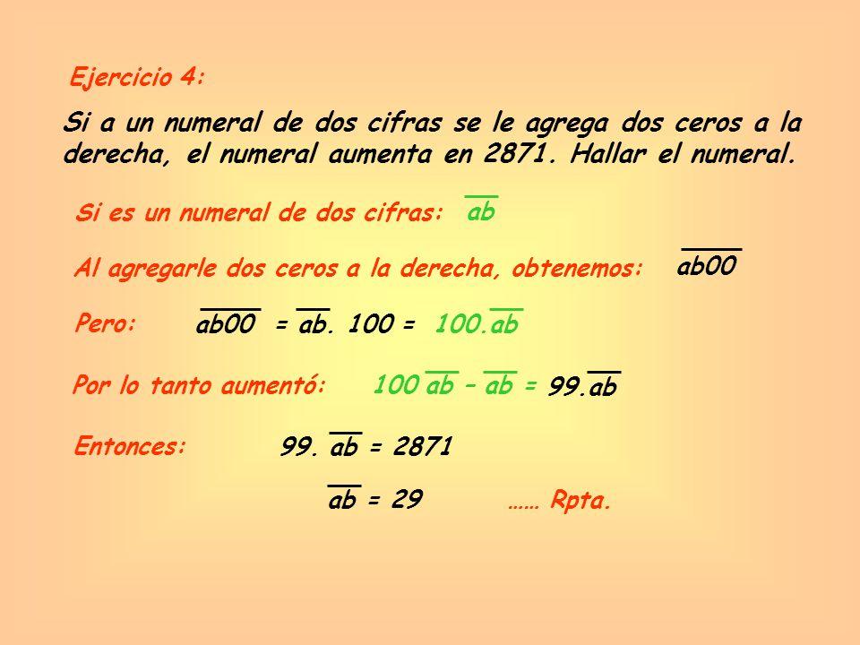 Ejercicio 4: Si a un numeral de dos cifras se le agrega dos ceros a la derecha, el numeral aumenta en 2871. Hallar el numeral.