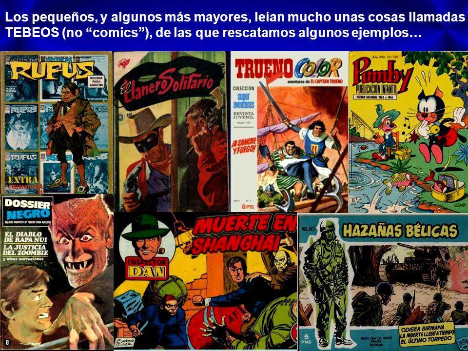 Los pequeños, y algunos más mayores, leían mucho unas cosas llamadas TEBEOS (no comics ), de las que rescatamos algunos ejemplos…