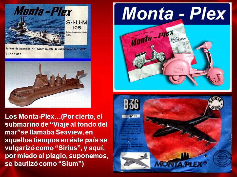 Los Monta-Plex…(Por cierto, el submarino de Viaje al fondo del mar se llamaba Seaview, en aquellos tiempos en éste país se vulgarizó como Sirius , y aquí, por miedo al plagio, suponemos, se bautizó como Sium )