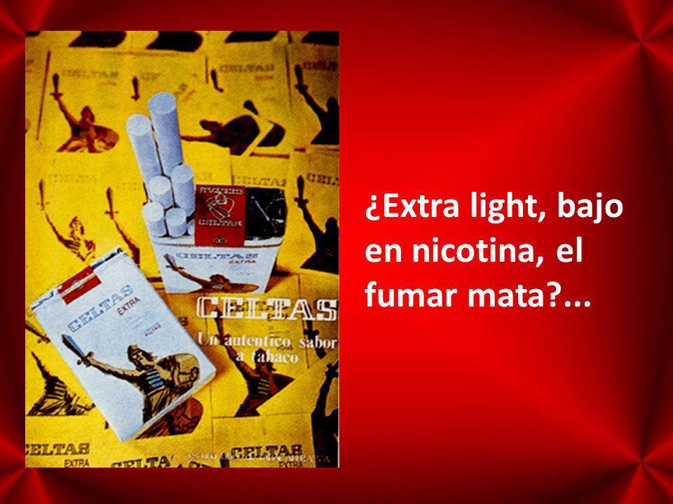 ¿Extra light, bajo en nicotina, el fumar mata ...