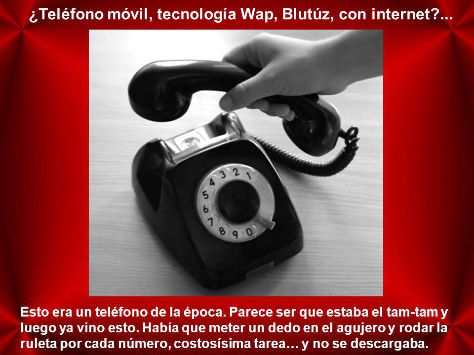 ¿Teléfono móvil, tecnología Wap, Blutúz, con internet ...