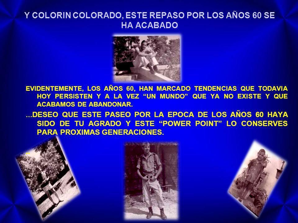 Y COLORIN COLORADO, ESTE REPASO POR LOS AÑOS 60 SE HA ACABADO