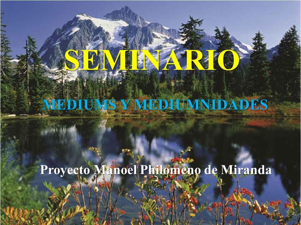 SEMINARIO MEDIUMS Y MEDIUMNIDADES Proyecto Manoel Philomeno de Miranda