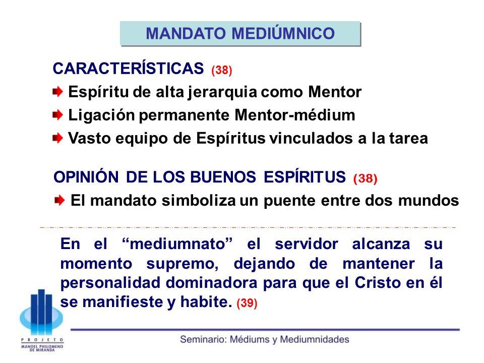 MANDATO MEDIÚMNICO CARACTERÍSTICAS (38) Espíritu de alta jerarquia como Mentor. Ligación permanente Mentor-médium.