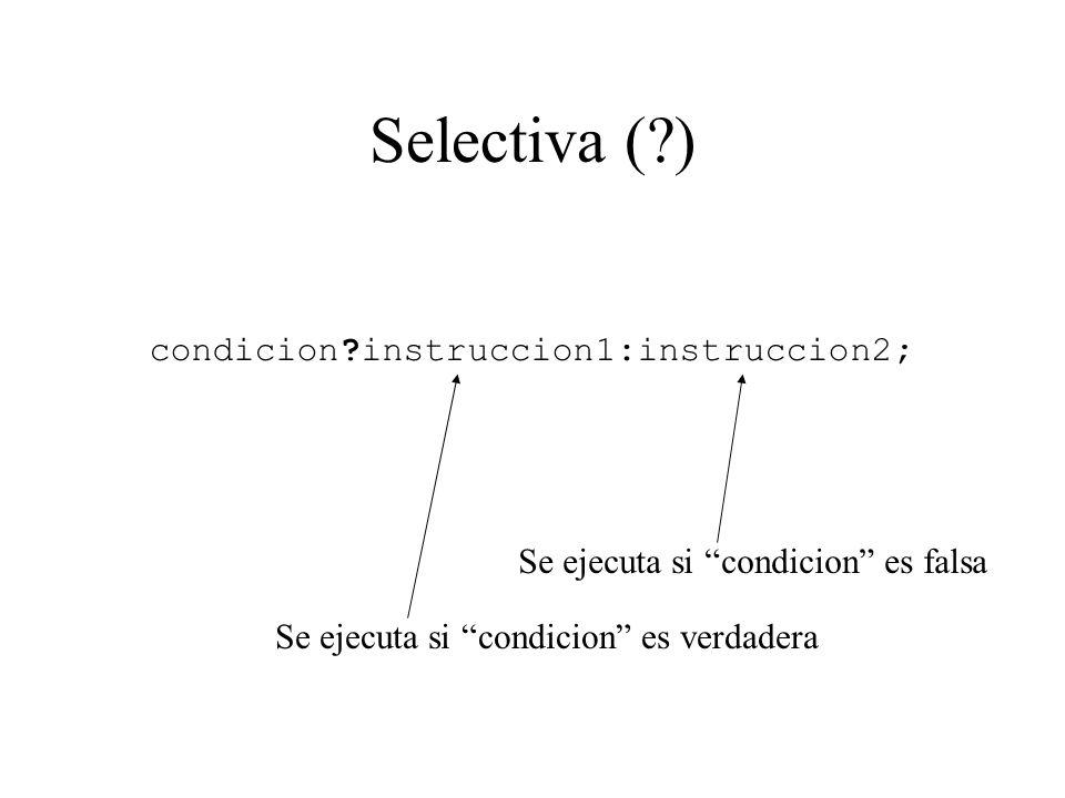 Selectiva ( ) condicion instruccion1:instruccion2;
