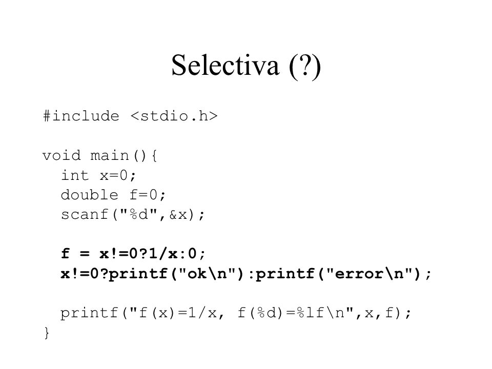 Selectiva ( ) #include <stdio.h> void main(){ int x=0;