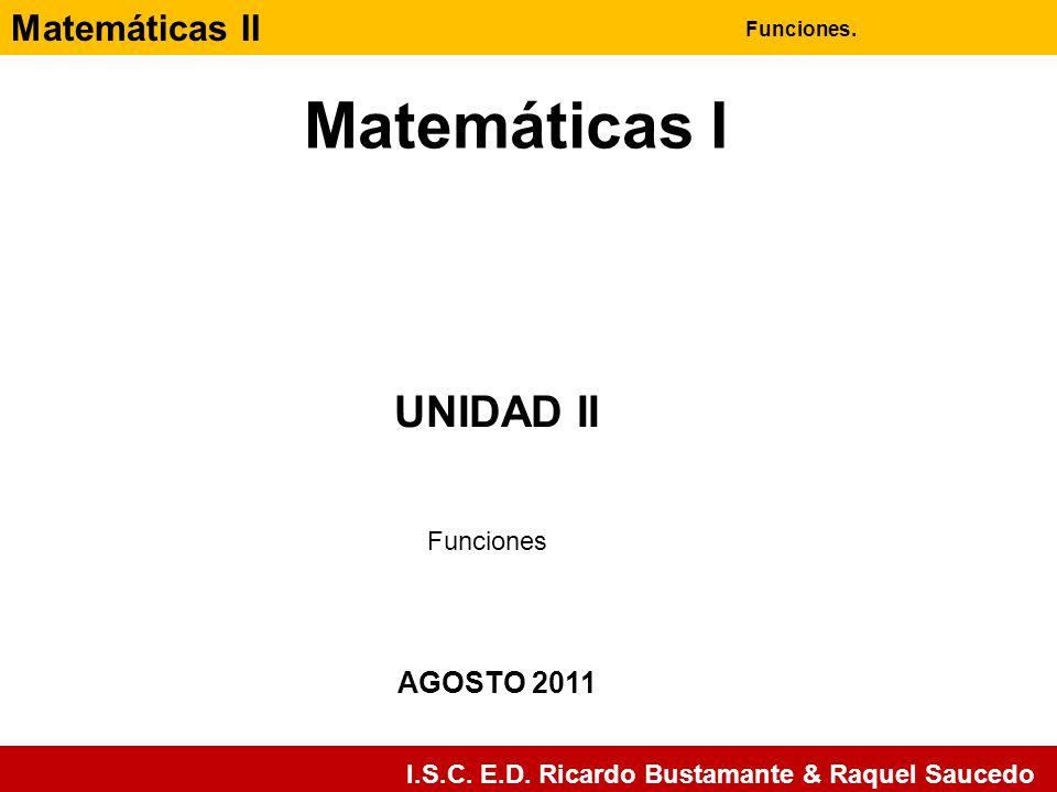 Matemáticas I UNIDAD II Funciones AGOSTO 2011