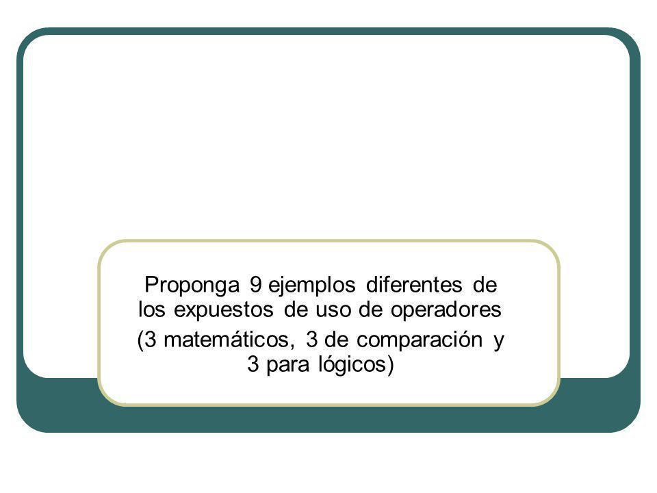 Proponga 9 ejemplos diferentes de los expuestos de uso de operadores