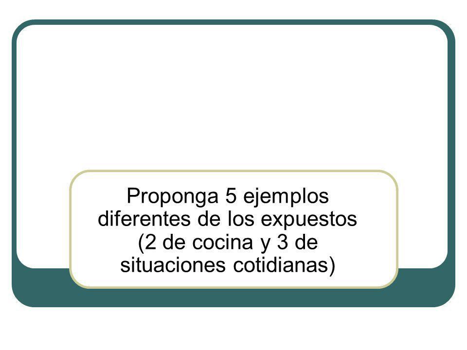 Proponga 5 ejemplos diferentes de los expuestos (2 de cocina y 3 de situaciones cotidianas)