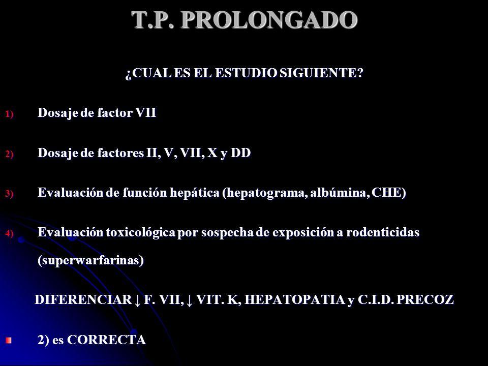 T.P. PROLONGADO ¿CUAL ES EL ESTUDIO SIGUIENTE Dosaje de factor VII