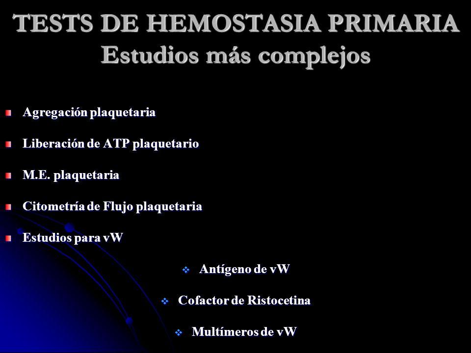 TESTS DE HEMOSTASIA PRIMARIA Estudios más complejos