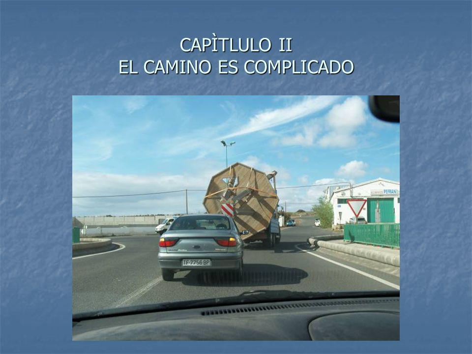 CAPÌTLULO II EL CAMINO ES COMPLICADO
