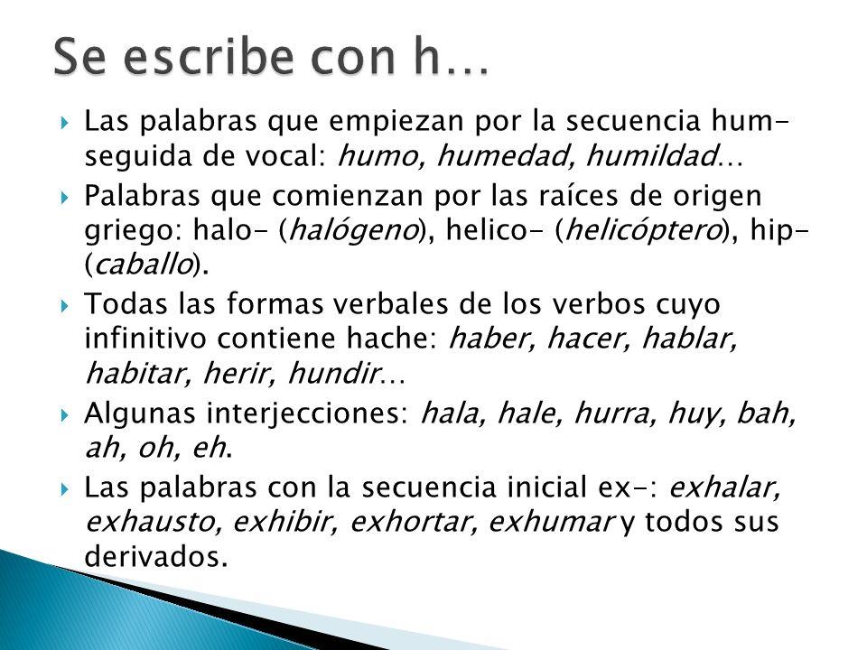 Se escribe con h… Las palabras que empiezan por la secuencia hum- seguida de vocal: humo, humedad, humildad…