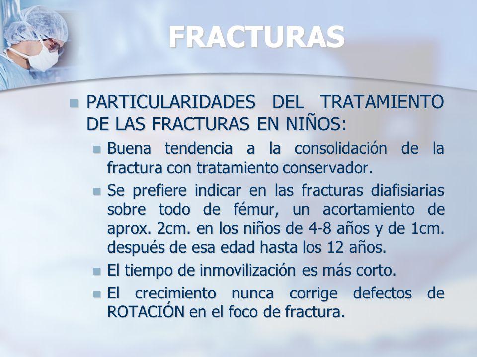 FRACTURAS PARTICULARIDADES DEL TRATAMIENTO DE LAS FRACTURAS EN NIÑOS: