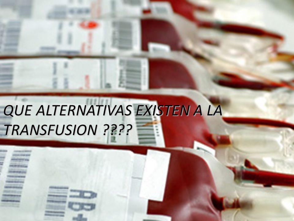QUE ALTERNATIVAS EXISTEN A LA TRANSFUSION