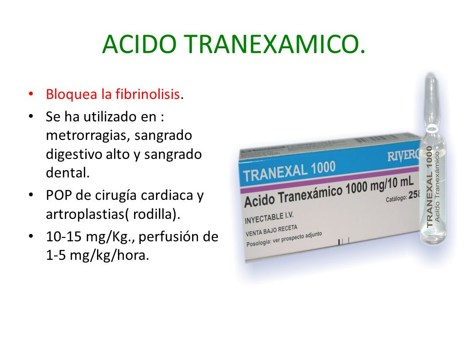ACIDO TRANEXAMICO. Bloquea la fibrinolisis.