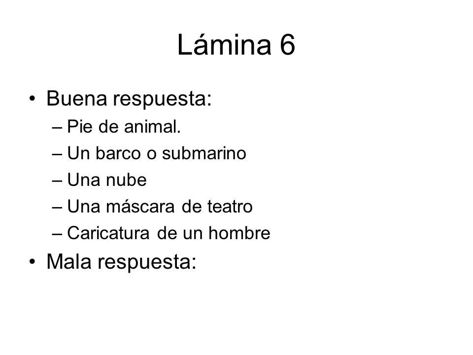 Lámina 6 Buena respuesta: Mala respuesta: Pie de animal.