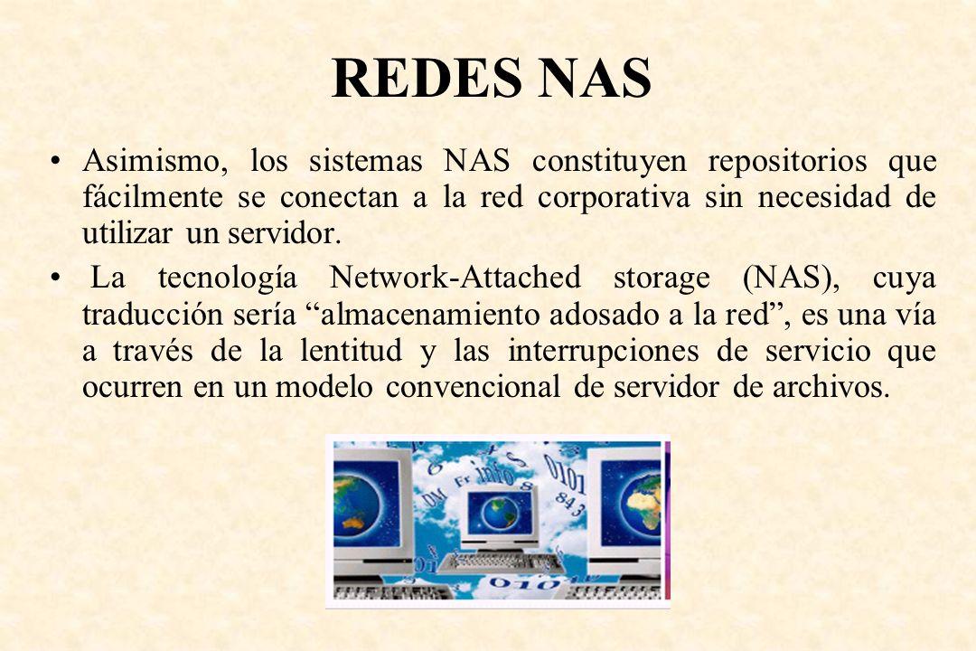 REDES NAS Asimismo, los sistemas NAS constituyen repositorios que fácilmente se conectan a la red corporativa sin necesidad de utilizar un servidor.