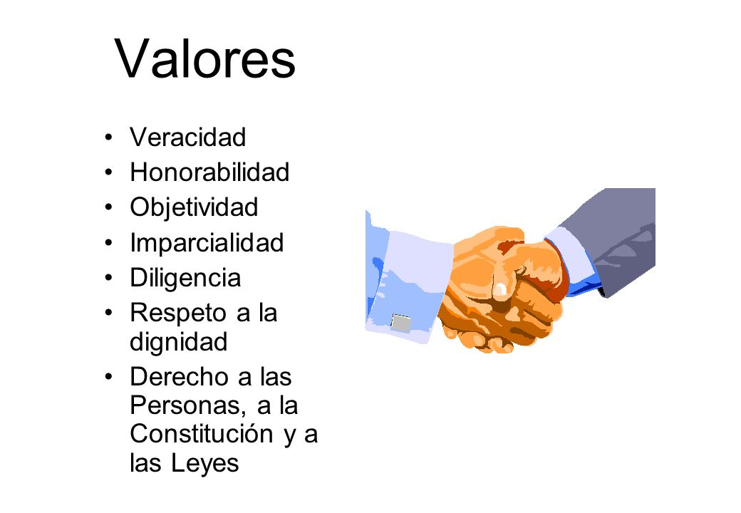 Valores Veracidad Honorabilidad Objetividad Imparcialidad Diligencia