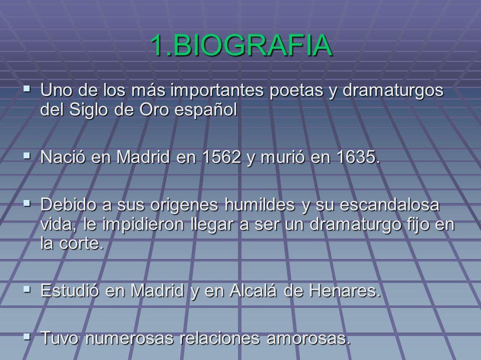 1.BIOGRAFIA Uno de los más importantes poetas y dramaturgos del Siglo de Oro español. Nació en Madrid en 1562 y murió en 1635.