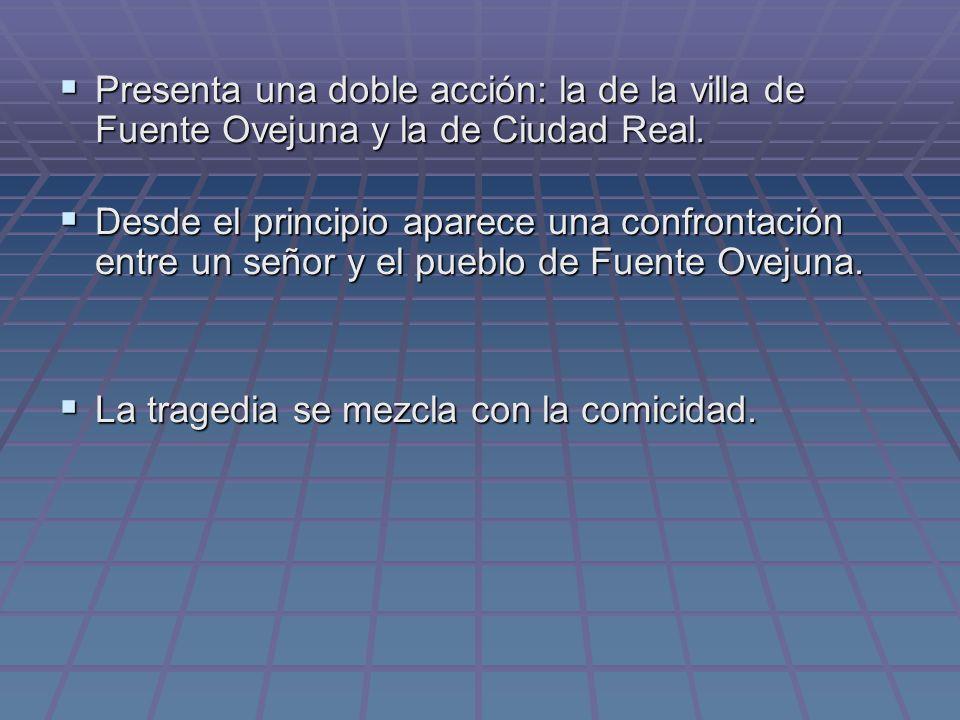 Presenta una doble acción: la de la villa de Fuente Ovejuna y la de Ciudad Real.
