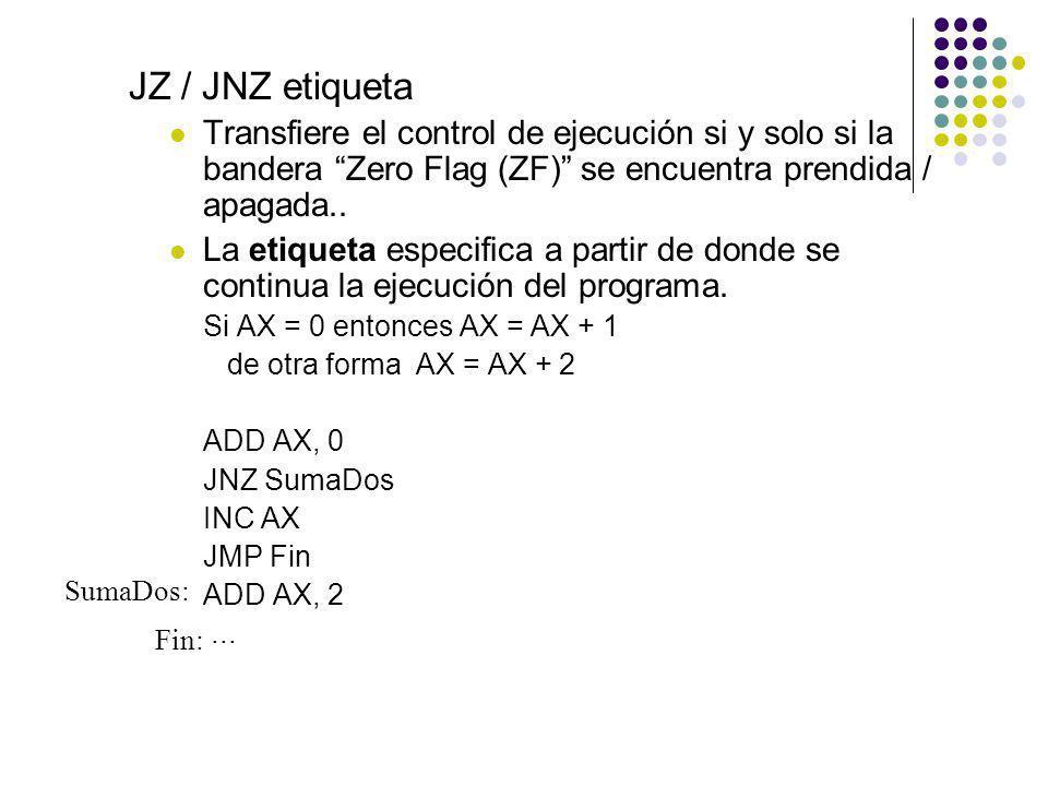 JZ / JNZ etiquetaTransfiere el control de ejecución si y solo si la bandera Zero Flag (ZF) se encuentra prendida / apagada..