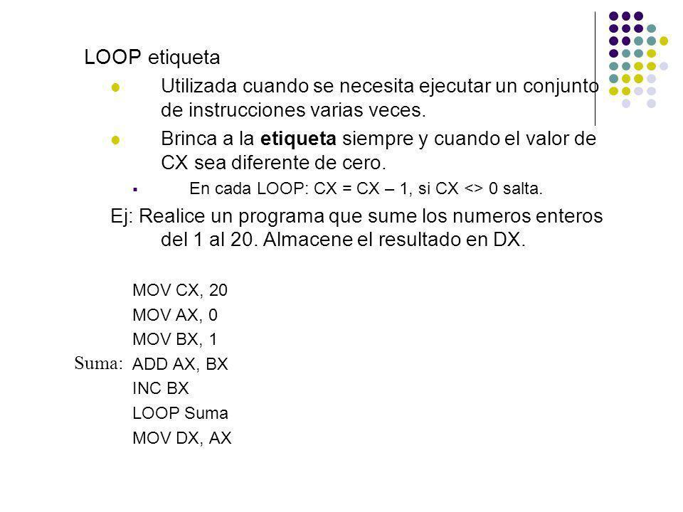 LOOP etiqueta Utilizada cuando se necesita ejecutar un conjunto de instrucciones varias veces.
