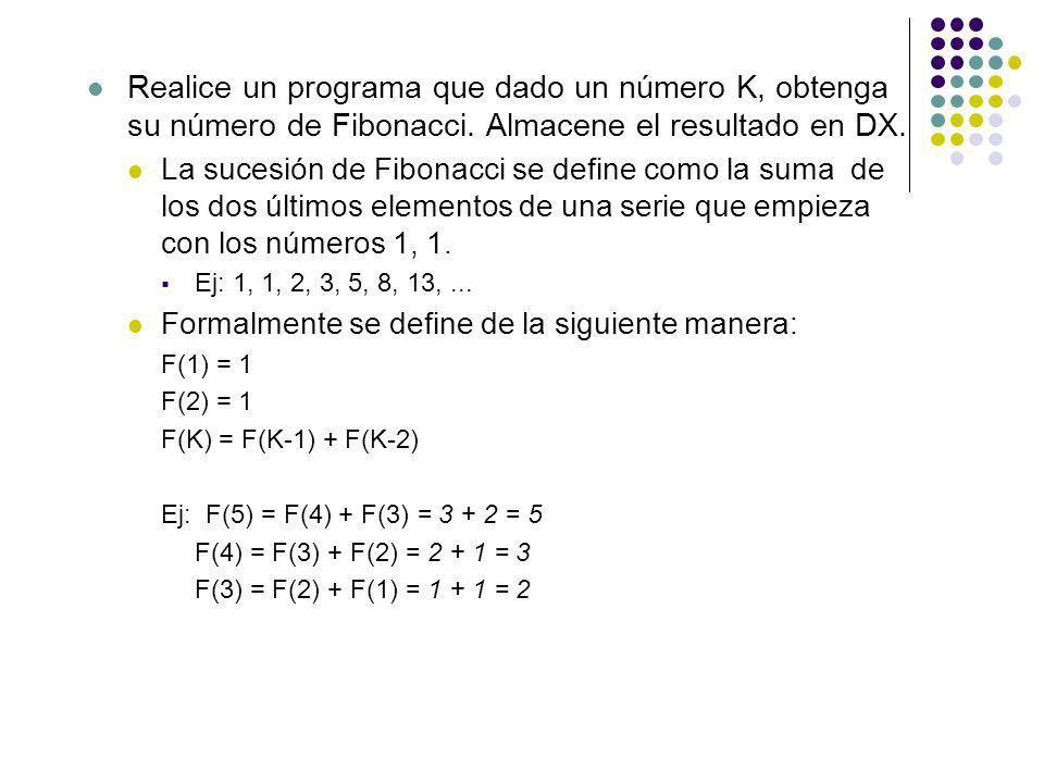 Realice un programa que dado un número K, obtenga su número de Fibonacci. Almacene el resultado en DX.