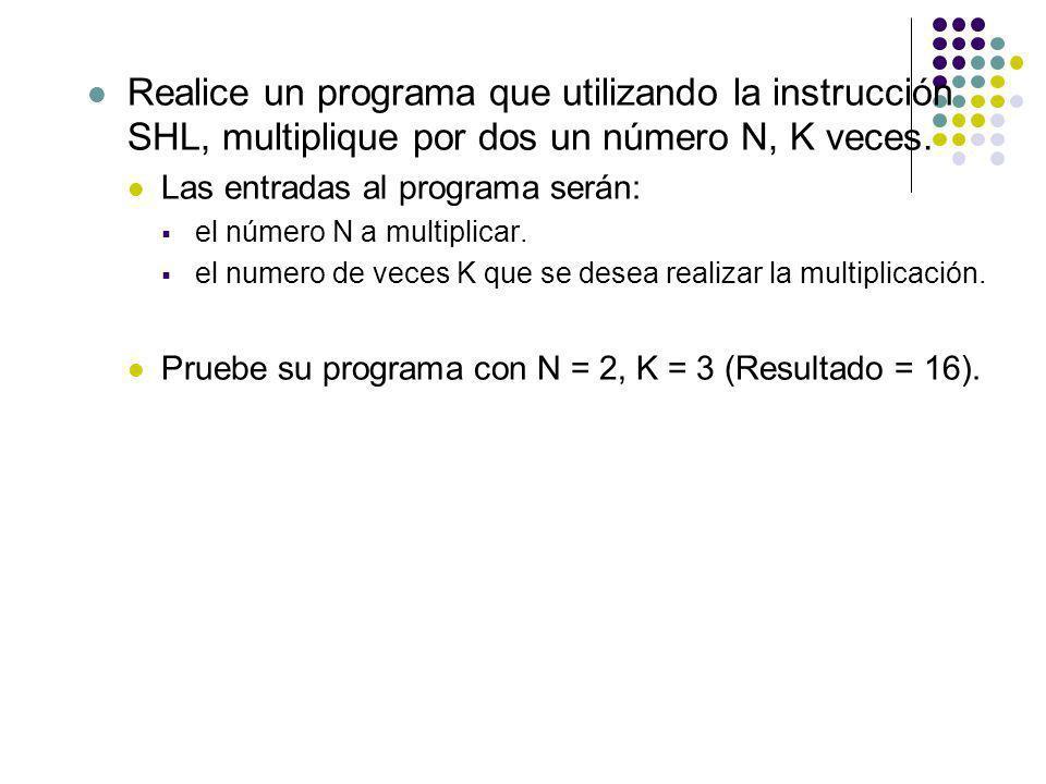 Realice un programa que utilizando la instrucción SHL, multiplique por dos un número N, K veces.
