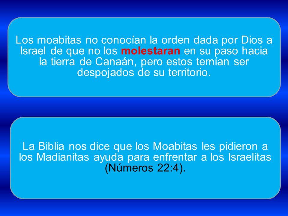 Los moabitas no conocían la orden dada por Dios a Israel de que no los molestaran en su paso hacia la tierra de Canaán, pero estos temían ser despojados de su territorio.