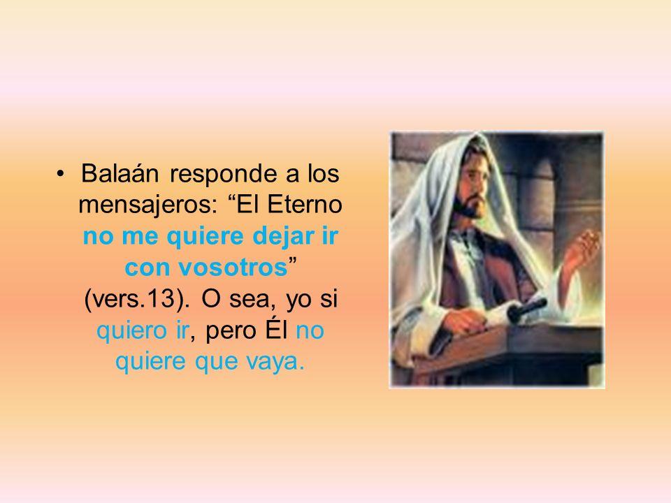 Balaán responde a los mensajeros: El Eterno no me quiere dejar ir con vosotros (vers.13).