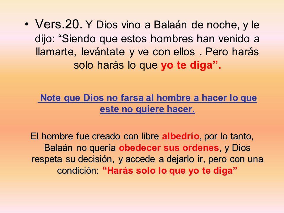 Note que Dios no farsa al hombre a hacer lo que este no quiere hacer.