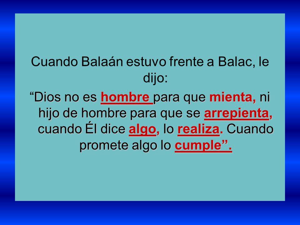 Cuando Balaán estuvo frente a Balac, le dijo: