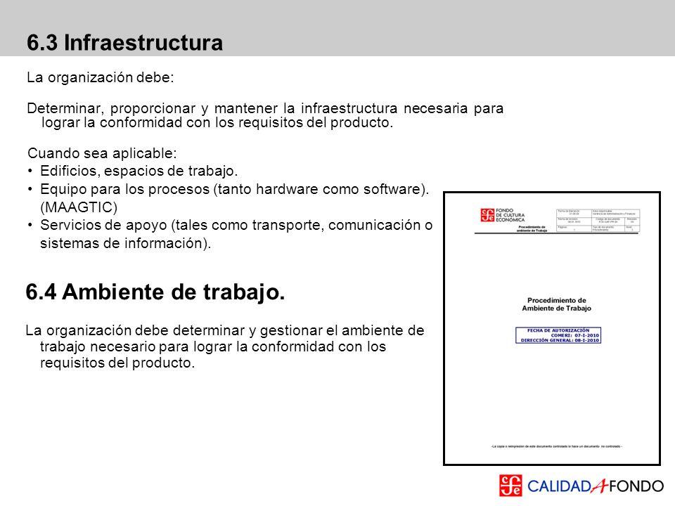 6.3 Infraestructura 6.4 Ambiente de trabajo. La organización debe: