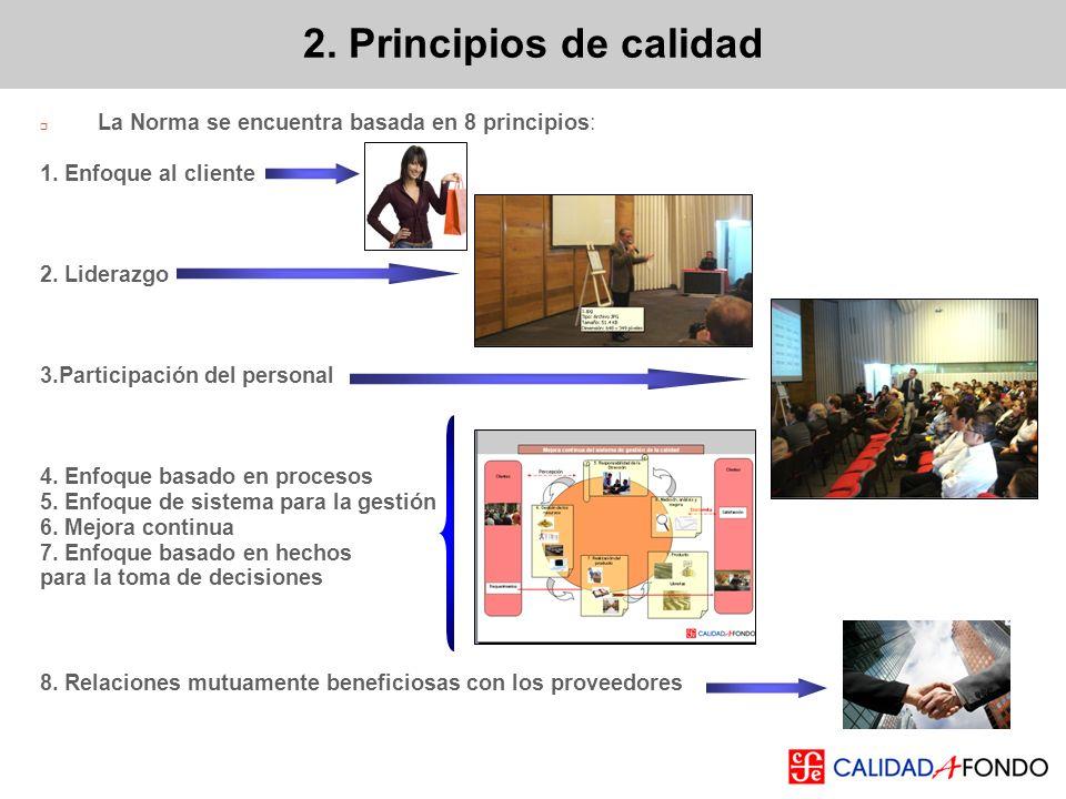 2. Principios de calidad La Norma se encuentra basada en 8 principios: